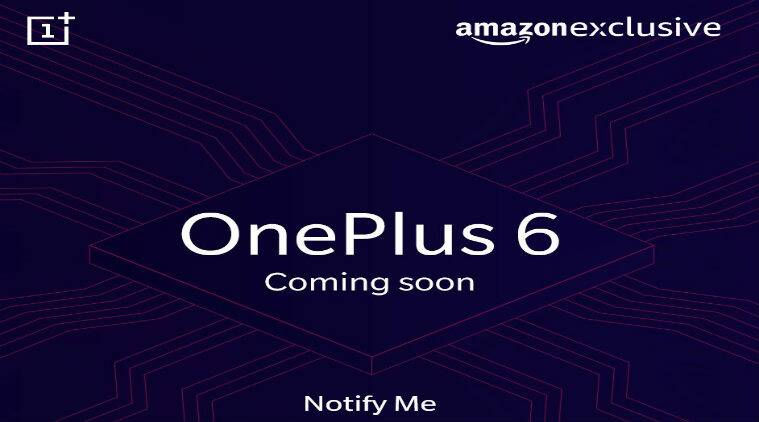 OnePlus, OnePlus 6, OnePlus 6 Amazon India, OnePlus 6 launch in India, OnePlus 6 price in India, OnePlus 6 specifications, OnePlus 6 features, Android, OnePlus 6 vs OnePlus 5T