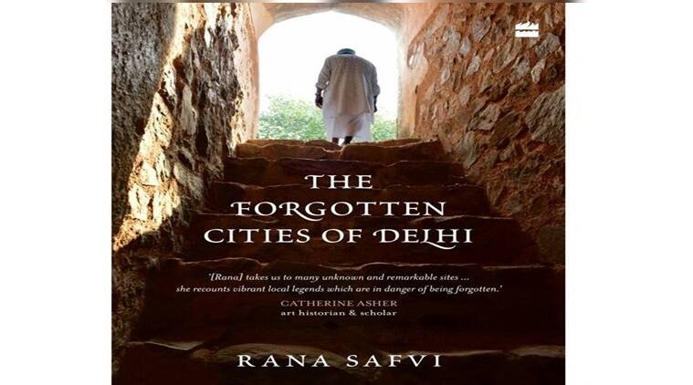 cosmopolitan culture, rana safvi, The forgotten Cities of Delhi, mughals, British Empire, historical records, Indian Express, Indian Express News