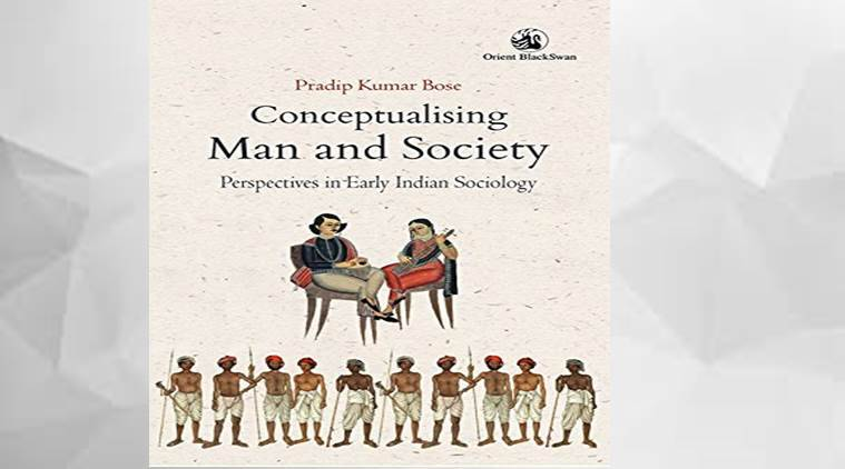 book review, pradip kumar bose, conceptualising man and society, sociology, indian context, Indian Express, Indian Express News