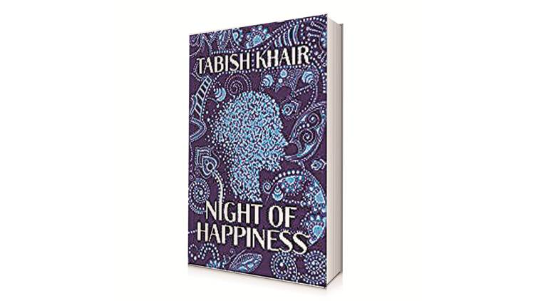 Night of Happiness, Night of Happiness book review, tabish Khair, Tabish Khair book, Indian express book review