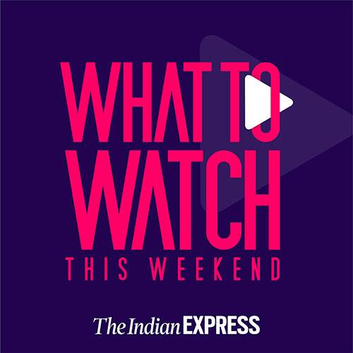What to Watch this Weekend - The Indian Express