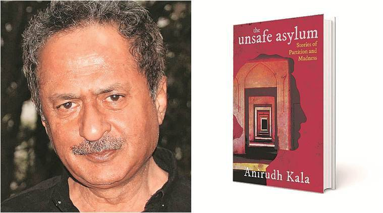 The Unsafe Asylum: Stories of Partition and Madness, Anirudh Kala, books on partition, India news, Indian Express news