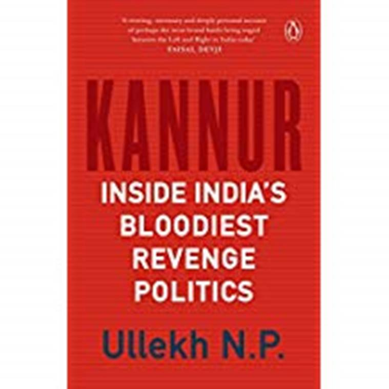 Kannur, Kerala, Communist Party of India (Marxist), CPI(M), Sangh Parivar, Ullekh NP, Kerala killings, Kerala bloodshed, Kerala politics, Kerala revenge killings, books, Indian Express