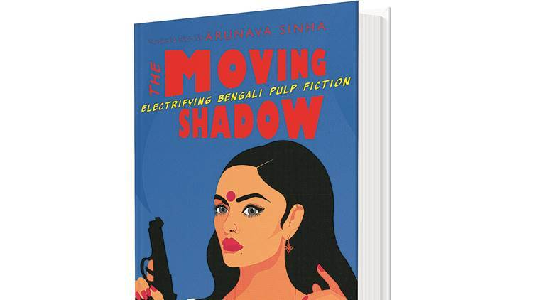 Arunava sinha,book byArunava sinha, new book byArunava sinha, The Moving Shadow: Electrifying Bengali Pulp Fiction by Arunava sinha, Arunava sinhaThe Moving Shadow: Electrifying Bengali Pulp Fiction, Global Express News