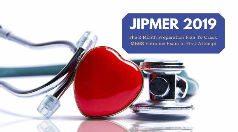 JIPMER 2019: The 2 month preparation plan to crack MBBS