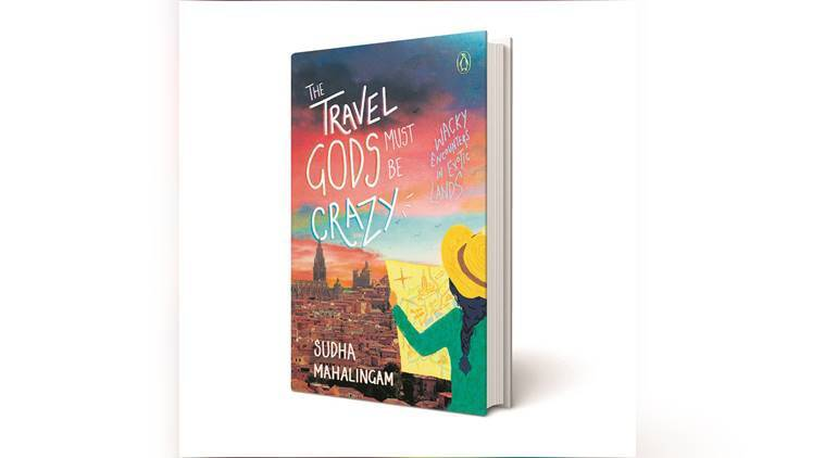book, book review, The Travel Gods Must Be Crazy: Wacky Encounters in Exotic Lands, Sudha Mahalingam, indian express, indian express news