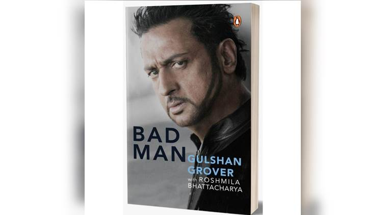 gulshan grover, gulshan grover biography, gulshan grover book, gulshan grover bad man, gulshan grover biography, indian express, indian express news