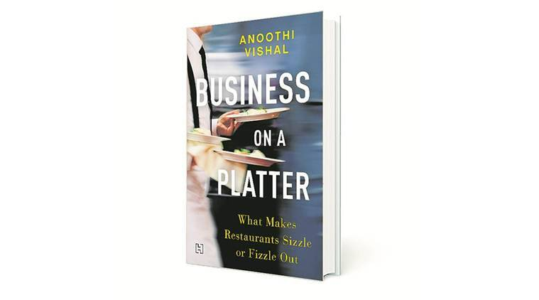 India's restaurant industry, book on restaurant industry, Writer-columnist Anoothi Vishal, Anoothi Vishal on restaurant industry, Business on a Platter, indian express news