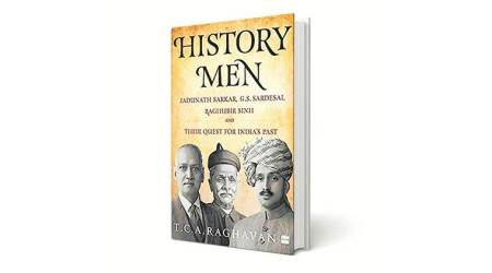 TCA Raghavan book, Jadunath Sarkar, G S Sardesai, Raghubir Sinh, history of medieval india, indian express news
