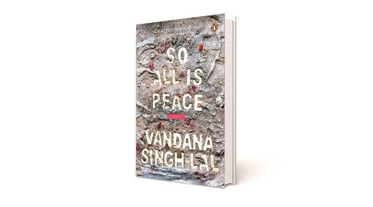 So All Is Peace book reviews, Vandana Singh Lal book, So All Is Peace book review express, indian express book reviews