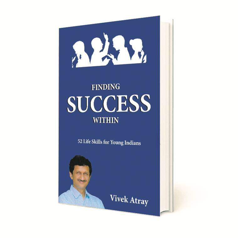 Vivek Atray, Finding Success Within, 52 Life Skills for Young Indians, success and material gains, indian express talk, indian express news
