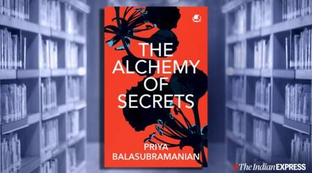 Priya Balasubramaniam books, Priya Balasubramaniam new book, Priya Balasubramaniam author, The Alchemy of Secrets, akbari begum, sundayeye, eye 2020, indianexpress, book reviews, books sundayeye, quarantine reading, babri masjod demolition,