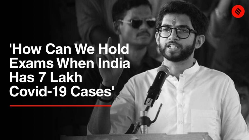 Aaditya Thackeray: 'How Can We Hold Exams When India Has 7 Lakh Covid-19 Cases'