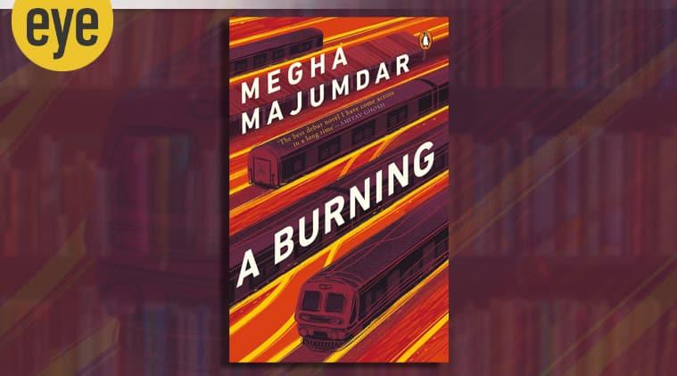 Megha Majumdar debut novel, A Burning novel, book review, sunday eye, indian express eye, eye 2020