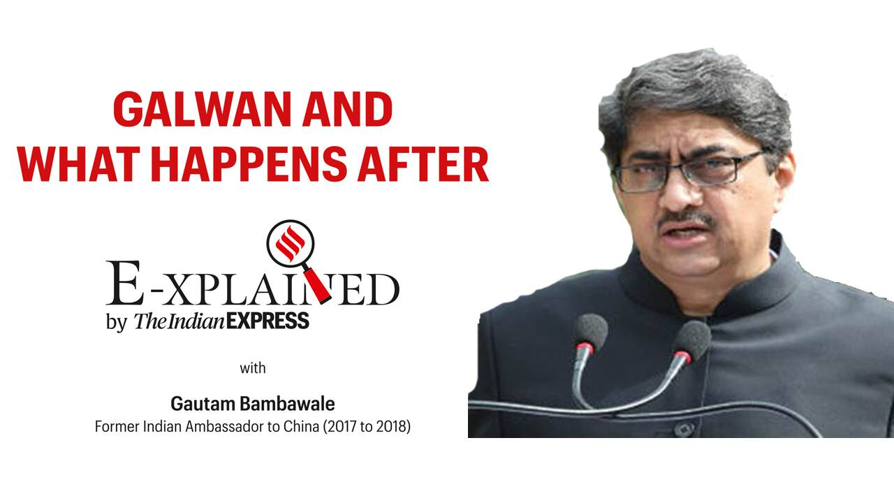 E-xplained with Gautam Bambawale: Galwan and what happens after