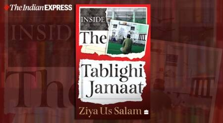 Tablighi Jamaat, Tablighi Jamaat cases, Tablighi Jamaat news, Tablighi Jamaat in India, Tablighi Jamaat coronavirus, Ziya Us Salam, new book on Tablighi Jamaat, Indian Express