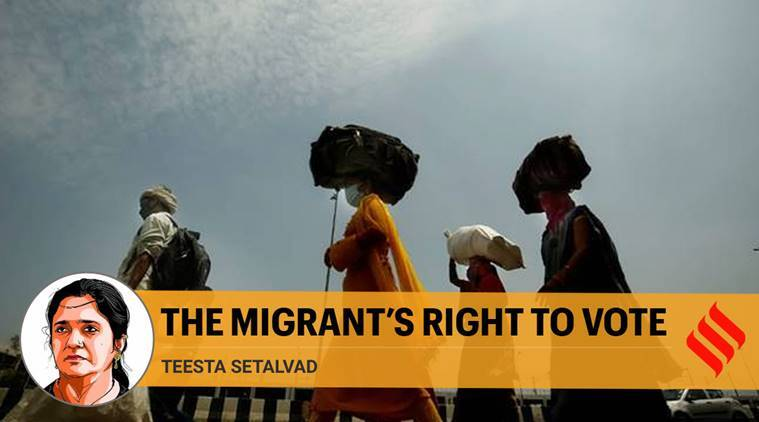 Election Comission, right to vote, migrant workers, Teesta Setalvad writes, Migrant workers voting rights, Coronavirus India, Indian express opinion
