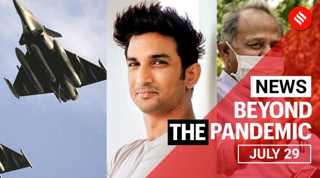Top News July 29: Rafale in India, Sushant Singh Rajput case, Monsoon and more