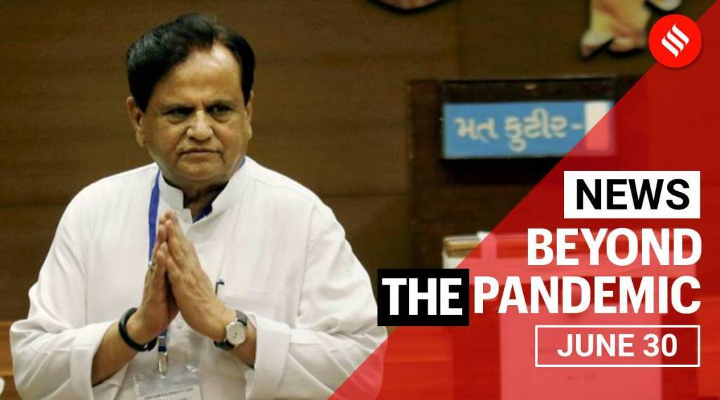 Top News June 30: Fuel Price India, Ahmed Patel, India-China faceoff and more | Beyond the pandemic