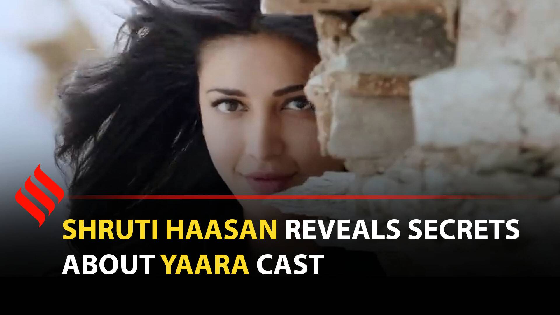 Shruti Haasan reveals secrets about Yaara cast