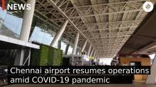 Chennai airport resumes safe operations amid COVID pandemic