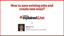 Express Explained: How to save existing jobs and create new ones? with Mahesh Vyas, MD & CEO, (CMIE)