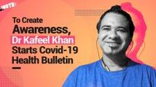 To Create Awareness, Dr Kafeel Khan Starts Covid-19 Health Bulletin