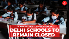 Coronavirus on October 28, Delhi schools to remain closed till further orders