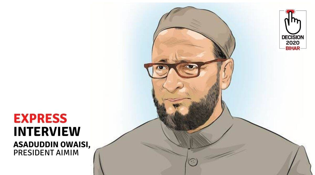 Owaisi interview: 'Am I hostage to other parties?… We have been working for 5 yrs… while RJD, Cong, JDU sat in Delhi, at home' - The Indian Express