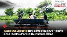 Stories Of Strength: How Some Locals Are Helping Feed The Residents Of This Yamuna Island