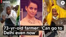 73-yr-old protester Kangana Ranaut tweeted about says 'can go to Delhi even now'