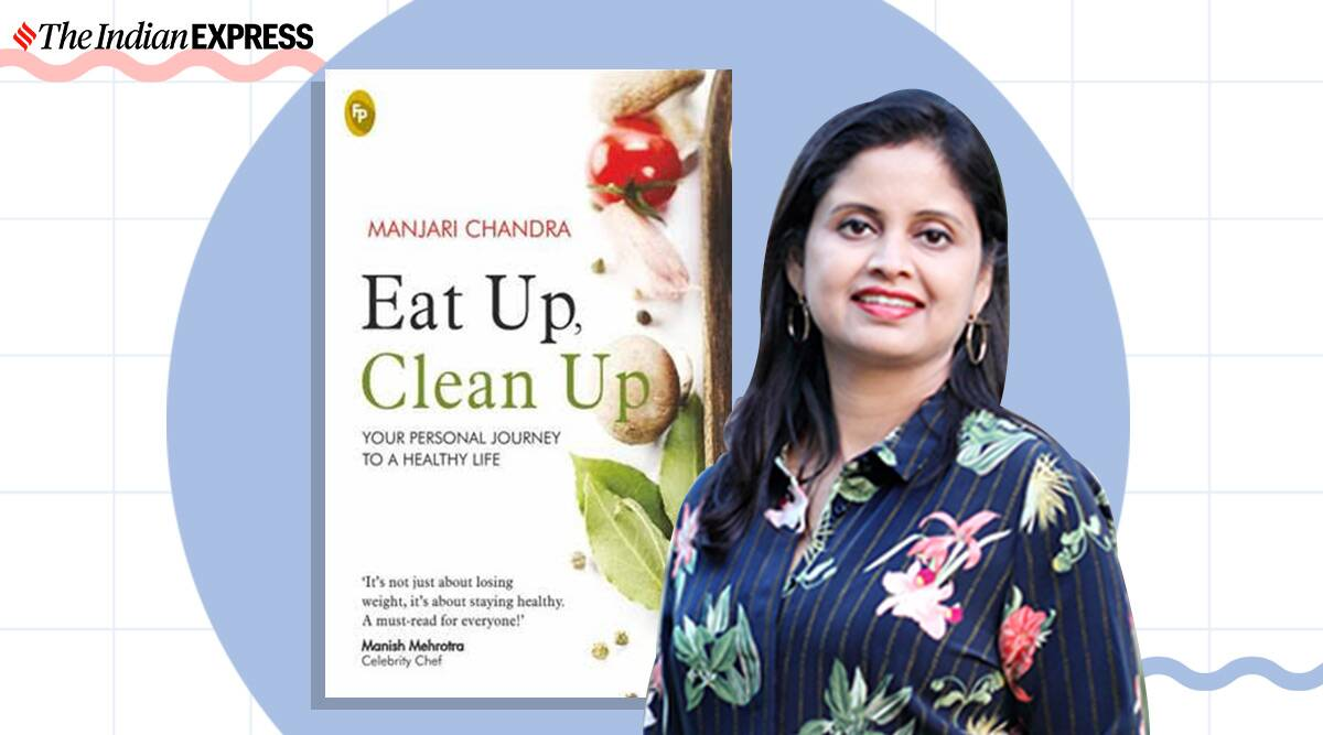 Manjari Chandra, Manjari Chandra book, eat up, clean up, clean eating, indianexpress.com, indianexpress, manjari wellness, nutritionist books, how to keep healthy, immunity,