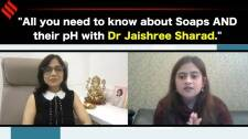 All you need to know about Soaps and their pH with Dr. Jaishree