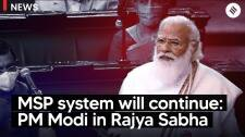 MSP system will continue: PM Modi in Rajya Sabha