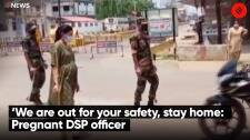 'We are out for your safety, stay home': Pregnant DSP officer