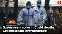 States see a spike in Covid deaths; Crematoriums overburdened