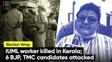 IUML worker killed in Kerala; 6 BJP, TMC candidates attacked