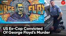 US Ex-Cop Convicted Of George Floyd's Murder