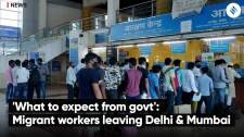 'What to expect from govt': Migrant workers leaving Delhi & Mumbai