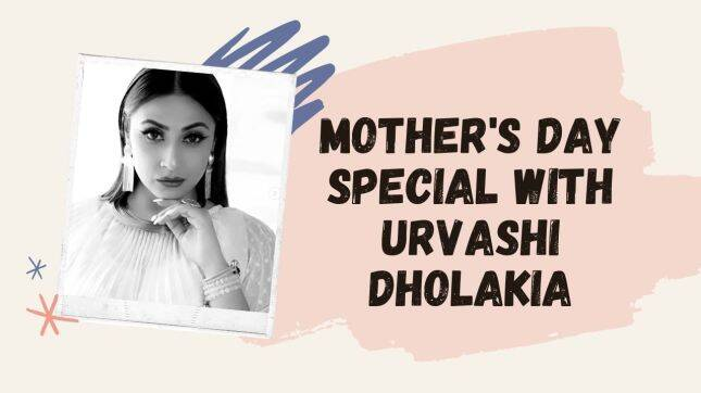 Every day is Mother's Day in our house:Urvashi Dholakia |Mother's Day Special