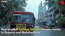 Post landfall Cyclone Tauktae wreaks havoc in Gujarat and Maharashtra