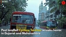 Post landfall Cyclone Tauktae wreaks havoc in Gujarat and Maharashtra