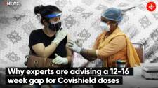 Why experts are advising a 12-16 week gap for Covishield doses