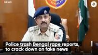 Police trash Bengal rape reports, to crack down on fake news