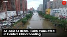 At least 33 dead, 1 lakh evacuated in Central China flooding