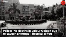 """Police: """"No deaths in Jaipur Golden due to oxygen shortage""""; Hospital differs"""