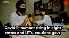 Covid R-number rising in eight states and UT's, cautions govt