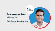 Dr Abhimanyu Anant – Dos and Dont's in Vertigo