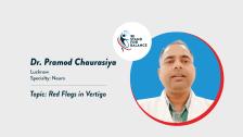 Dr. Pramod Chaurasiya – Red Flags in Vertigo