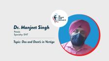Dr Manjeet Singh – Dos and Dont's in Vertigo